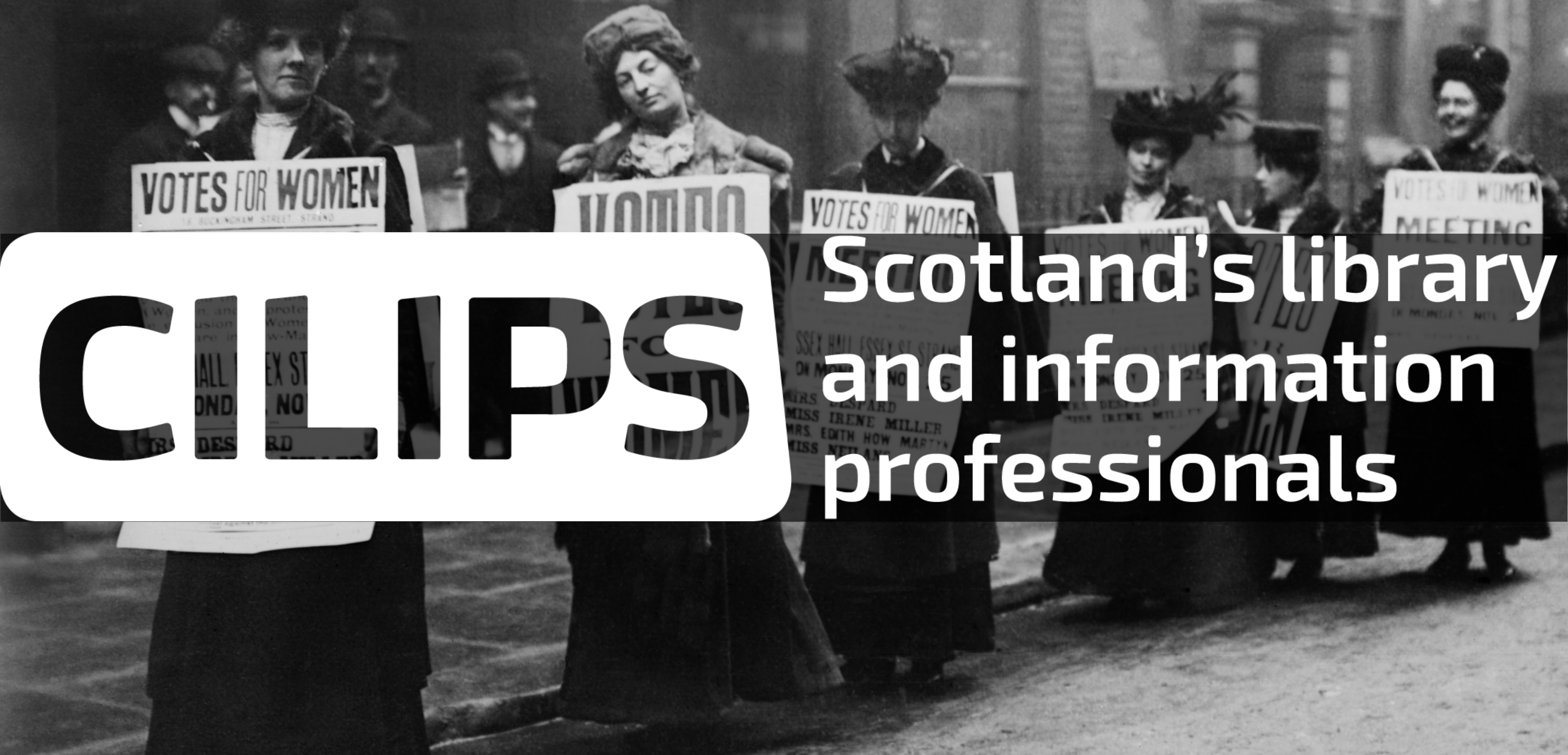 the CILIPS logo 'Scotland's library and information professionals' with a background photo of suffrage campaigners with 'votes for women' signs